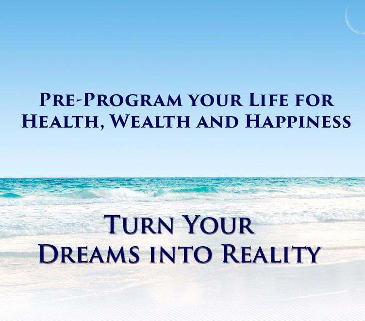 Pre-Program Your Life for Health Wealth and Happiness Program