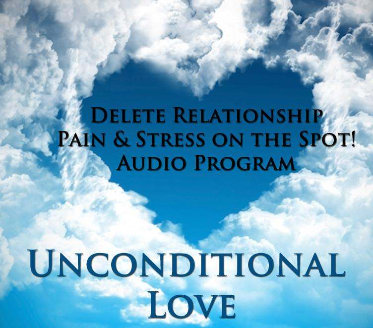 Delete Relationship Pain and Stress On The Spot Unconditional Love Program